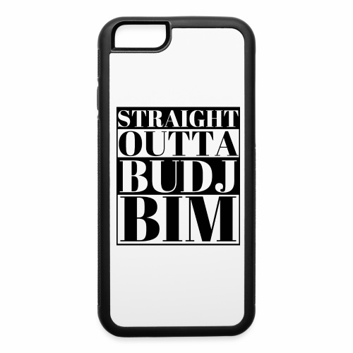 STRAIGHT OUTTA BUDJ BIM - iPhone 6/6s Rubber Case