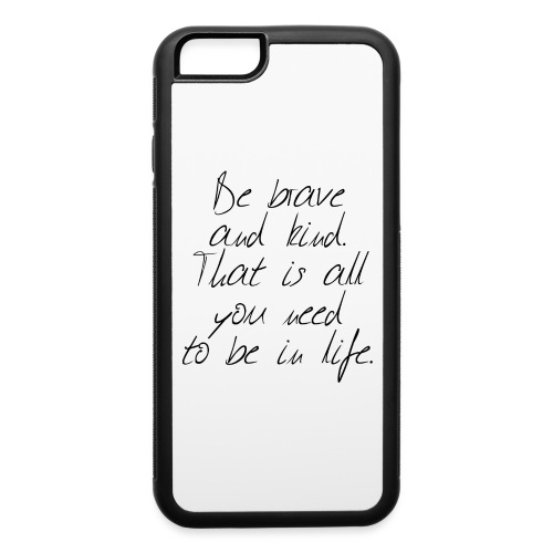 Brave & kind - iPhone 6/6s Rubber Case