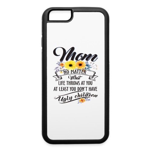 Mom, No Matter What Life Throws At You, Mother Day - iPhone 6/6s Rubber Case