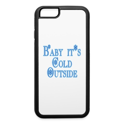Baby its Cold Outside - iPhone 6/6s Rubber Case