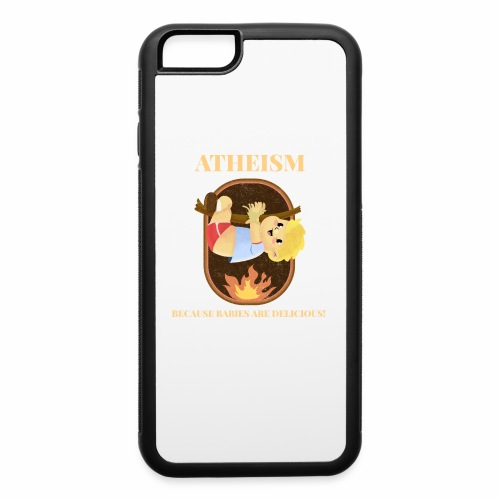 Atheism, Because Babies Are Delicious! - iPhone 6/6s Rubber Case