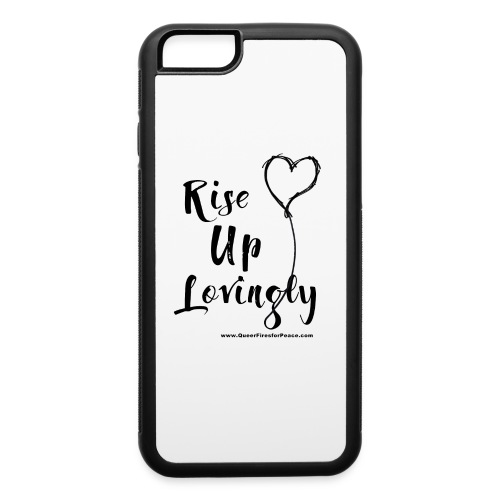 Rise Up Lovingly - iPhone 6/6s Rubber Case