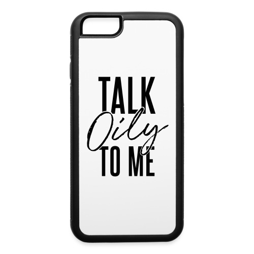 Talk Oily to Me - iPhone 6/6s Rubber Case