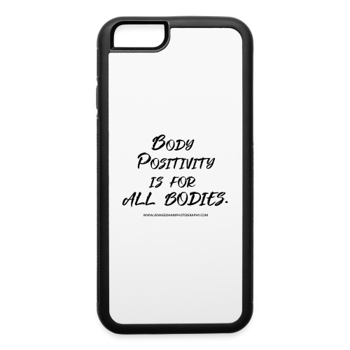 Body Positivity is for All Bodies - iPhone 6/6s Rubber Case