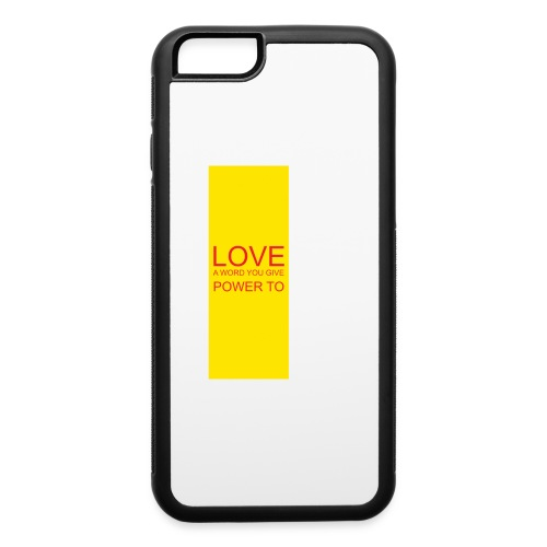 LOVE A WORD YOU GIVE POWER TO - iPhone 6/6s Rubber Case