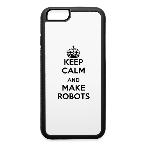 Keep Calm and Make Robots - iPhone 6/6s Rubber Case