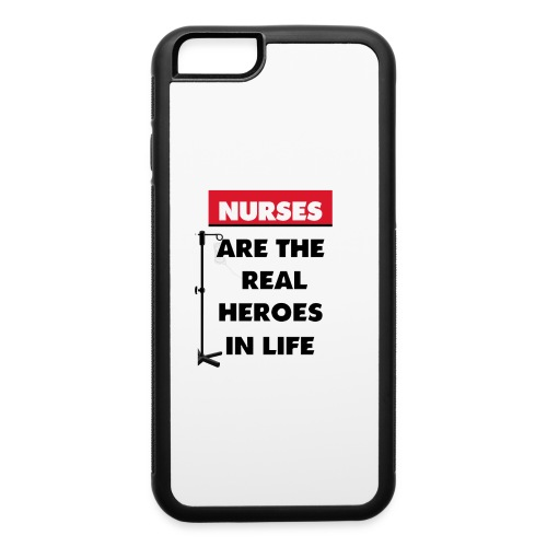 nurses are the real heroes in life - iPhone 6/6s Rubber Case