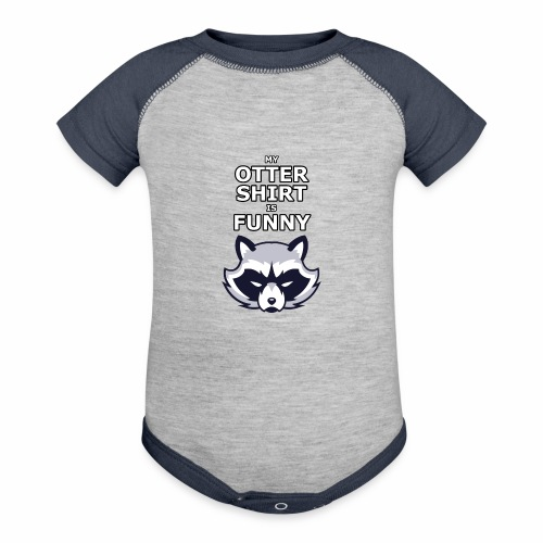 My Otter Shirt Is Funny - Contrast Baby Bodysuit
