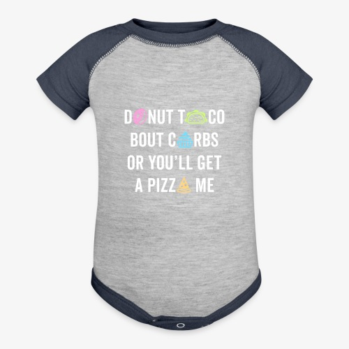 Donut Taco Bout Carbs Or You'll Get A Pizza Me v1 - Baseball Baby Bodysuit