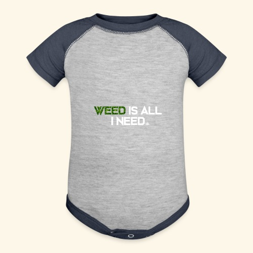 WEED IS ALL I NEED - T-SHIRT - HOODIE - CANNABIS - Contrast Baby Bodysuit