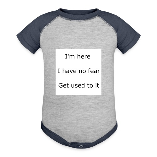IM HERE, I HAVE NO FEAR, GET USED TO IT. - Baseball Baby Bodysuit