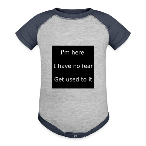IM HERE, I HAVE NO FEAR, GET USED TO IT - Baseball Baby Bodysuit