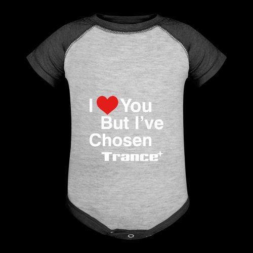 I Love You.. But I've Chosen Trance - Baseball Baby Bodysuit
