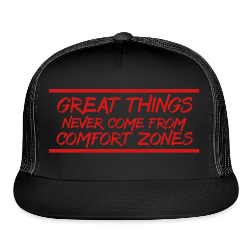 Great Things Never Come from Comfort - Trucker Cap