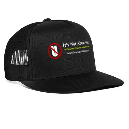it's Not About You with Jamal, Marianne and Todd - Trucker Cap