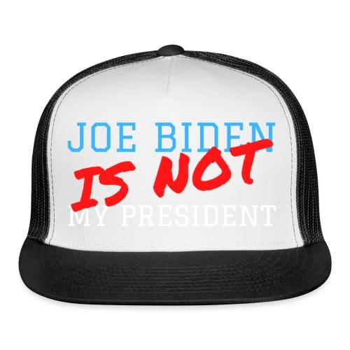 Joe Biden Is Not My President - Trucker Cap