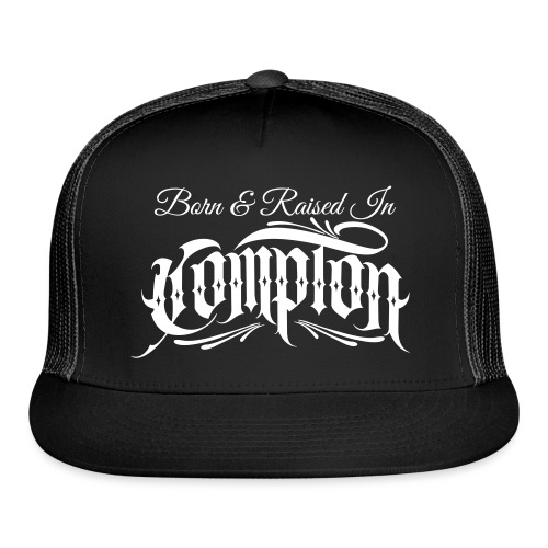born and raised in Compton - Trucker Cap