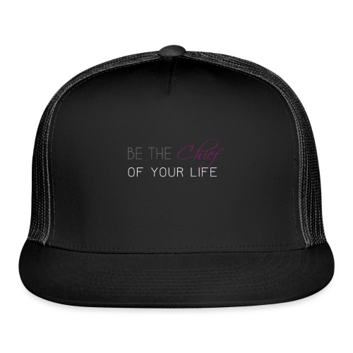 Be_the_Chief_of_your_life_-_White_Version - Trucker Cap