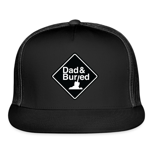 Dad and Buried - Trucker Cap