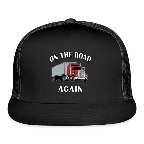 On the Road Again, Trucker Big Rig Semi 18 Wheeler - Trucker Cap