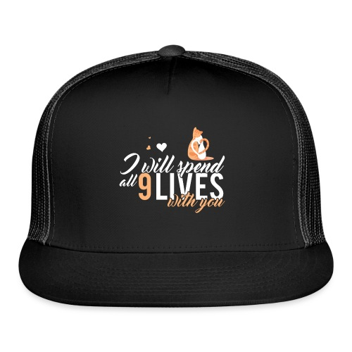 I will spend 9 LIVES with you - Trucker Cap