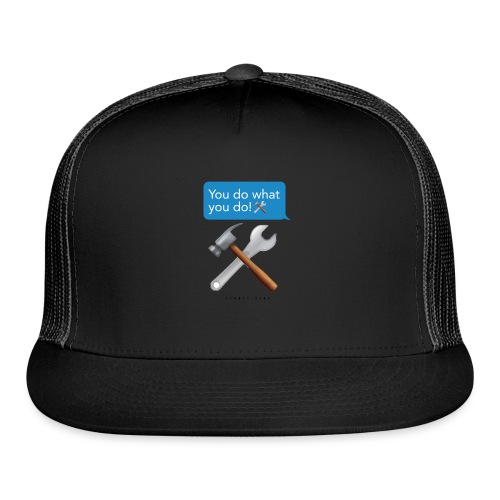 You Do What You Do - Trucker Cap