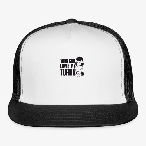 you girl loves my turbo - Trucker Cap