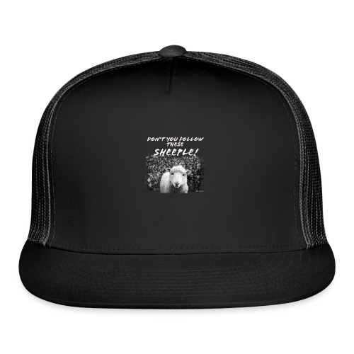 Don't You Follow These Sheeple! - Trucker Cap