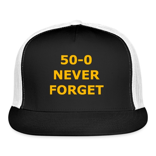 50 - 0 Never Forget Shirt - Trucker Cap