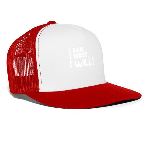 I Can. I Must. I Will! - Trucker Cap