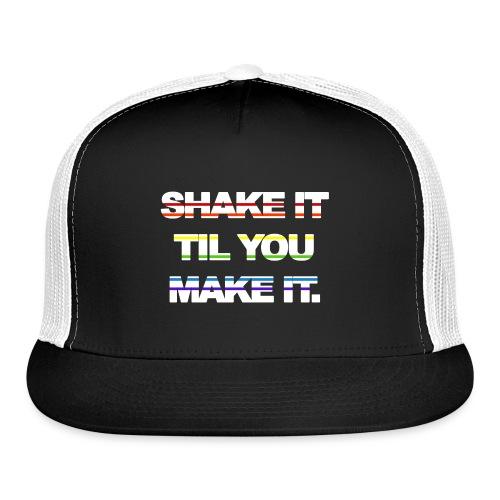 shake It Til You Make It - Trucker Cap