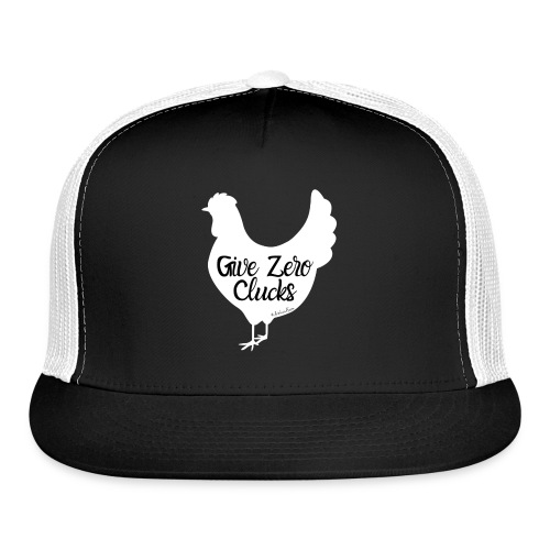 Give Zero Clucks - Trucker Cap