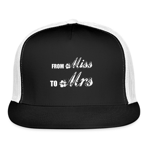 From Miss To Mrs - Trucker Cap