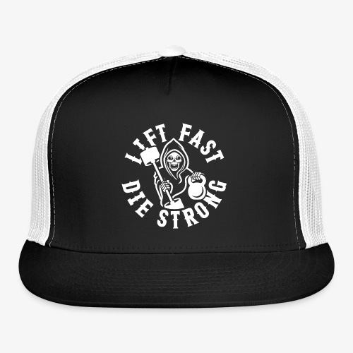 Lift Fast Die Strong - Trucker Cap