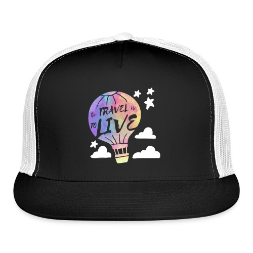 To Travel Is To Live - Trucker Cap