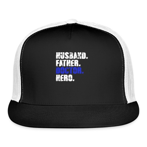 Father Husband Doctor Hero - Doctor Dad - Trucker Cap