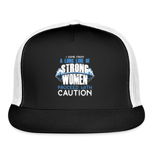 I Come From A Long Line Of Strong Women - Trucker Cap