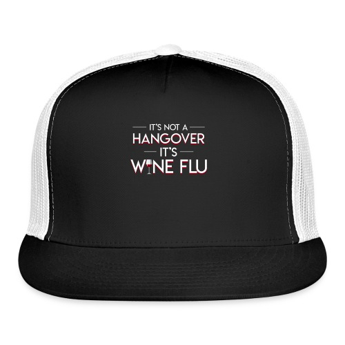 Its Not Hangover Its Wine Flu Wine Lover - Trucker Cap
