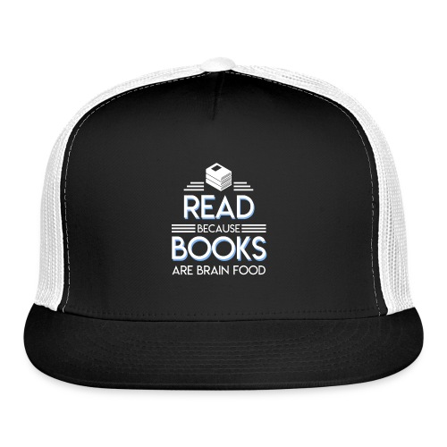 Reading Book Because Book Are Brain Food - Trucker Cap