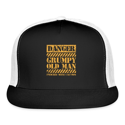 Danger Grumpy Old Man Sarcastic Saying - Trucker Cap