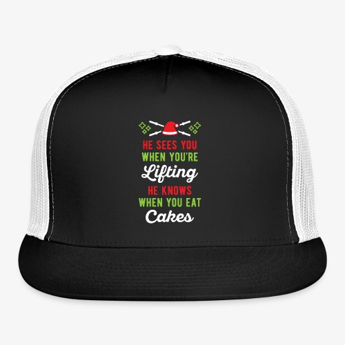 He Sees You When You're Lifting He Knows When You - Trucker Cap