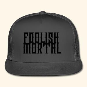Foolish Mortal Cap - Trucker Cap