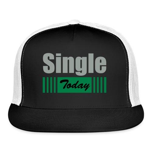 Single Today - Trucker Cap