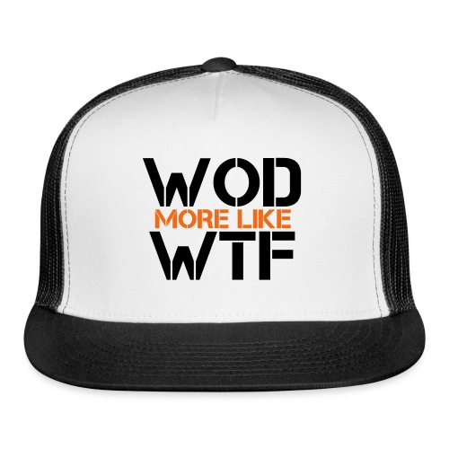 WOD - Workout of the Day - WTF - Trucker Cap