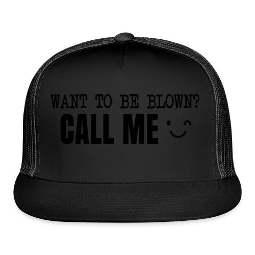 Want To Be Blown? Call Me T-shirt - Trucker Cap