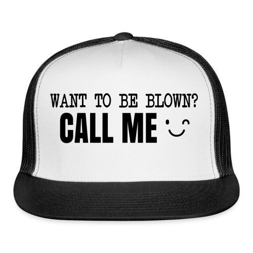 Want To Be Blown? Call Me T-shirt - Trucker Cap
