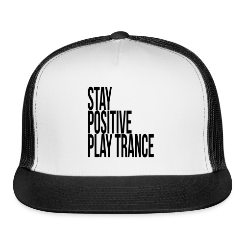 Stay positive play trance - Trucker Cap