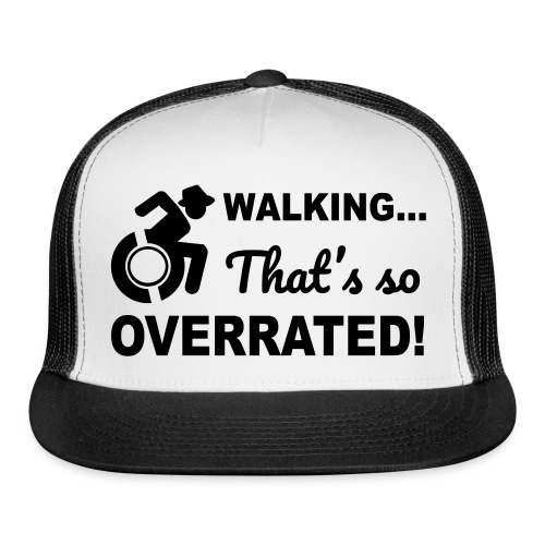 Walking that's so overrated for wheelchair users - Trucker Cap