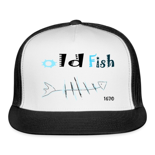 old fish - Trucker Cap