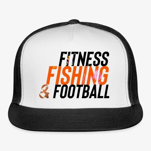 Fitness, Fishing & Football - Trucker Cap